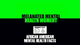 African American Mental Health Facts - Melanated Mental Health Moment