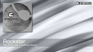 Rockstar - The White Hole - Paul2Paul Remix (Eyepatch Recordings)