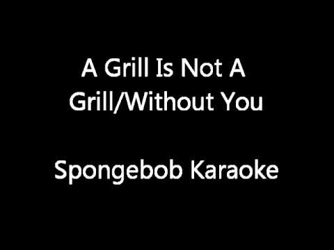 This Grill Is Not A Home / Without You - Spongebob