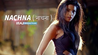 Nachna ( नाचना ) - IRAJ & Chingy Ft. Neha Kakkar , Yama & Tony T