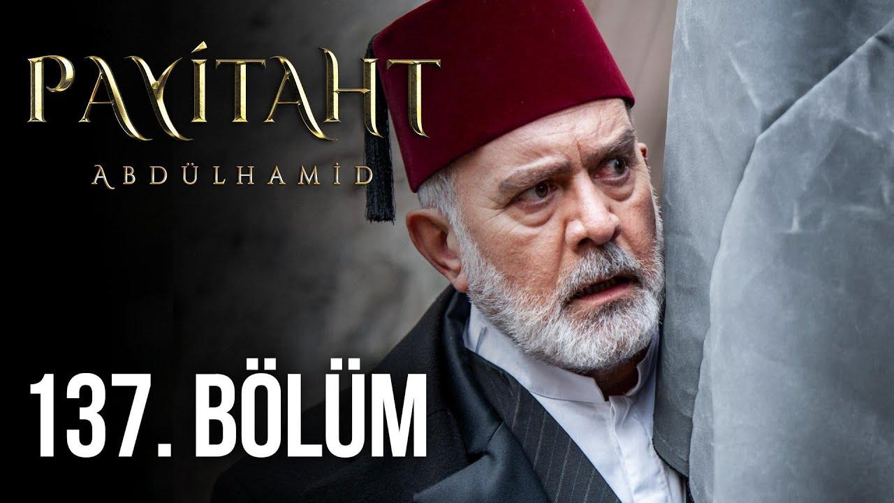 Payitaht Abdülhamid 137. Bölüm