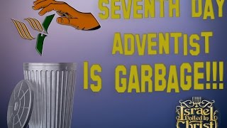 The Israelites: Seventh Day Adventist Is Garbage!!!