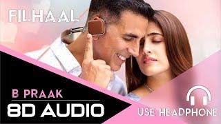 8D Audio - Filhaal - Akshay Kumar, B Praak | 3D Song | Main Kisi Aur Ka Hu Filhaal - Use Headphone