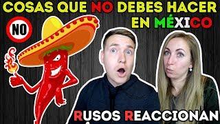 🇷🇺RUSOS REACCIONAN a Las 15 cosas que NO debes hacer en México 🇲🇽| JAMÁS debe hacer en México