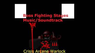 Crisis Arcane Warlock - Boss Fighting Stages Music/Soundtracks [Roblox BFS Music/Soundtrack HD]