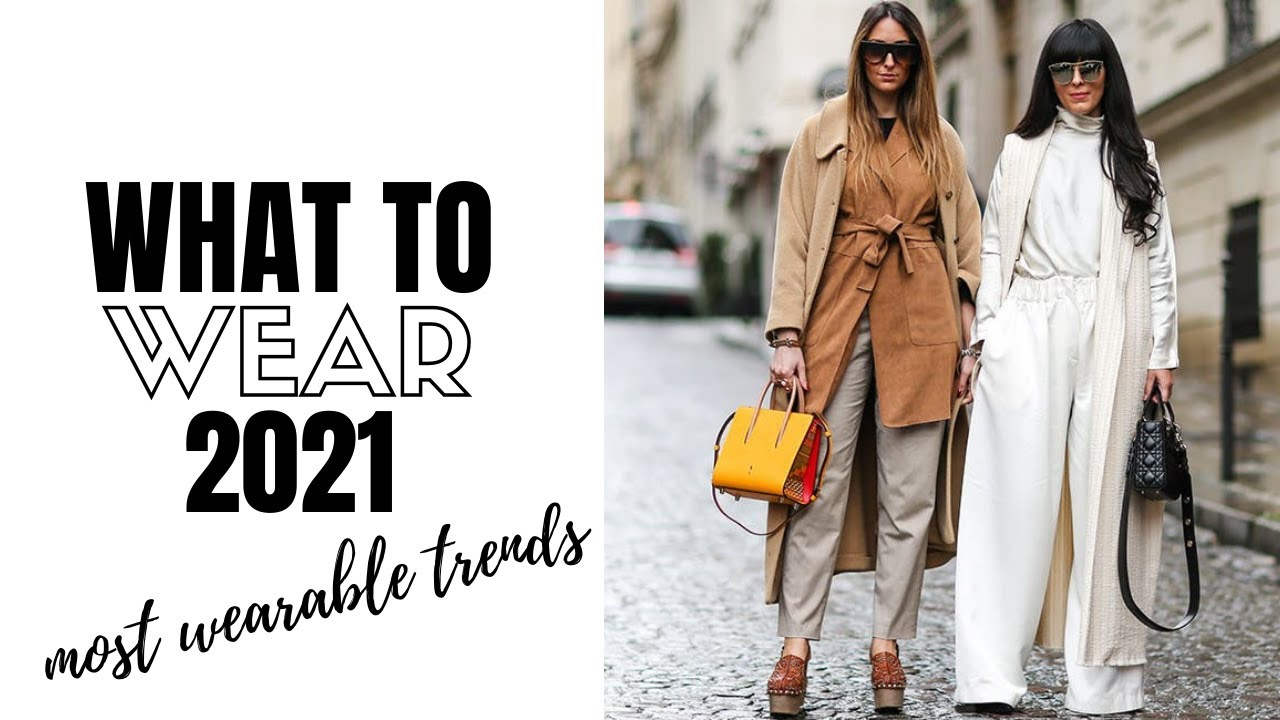 Top Wearable Fashion Trends 2021 - How To Style