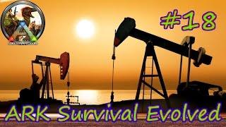 ARK SURVIVAL EVOLVED - В поисках нефти #18