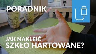 Poradnik - Jak nakleić hartowane szkło na ekran smartfonu