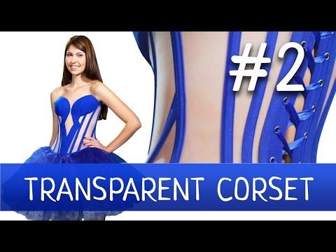 Transparent Corset with a Fancy Cut-Out. How to make a corset. Part 2