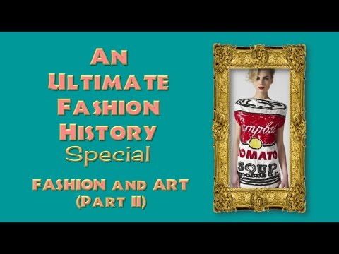 FASHION and ART (Part II) An ULTIMATE FASHION HISTORY Special