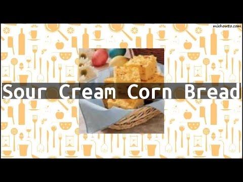 Recipe Sour Cream Corn Bread