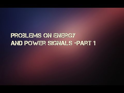 Problems on Energy And Power Signals -Part 1
