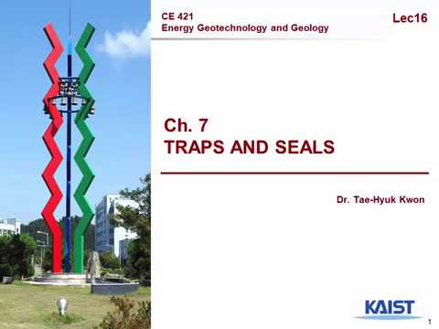 CE421 Energy Geotechnology and Geology - Lec 16(2): TRAPS AND SEALS (1)