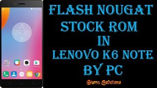 How To Flash Stock Rom In Lenovo K6 Note Without Pc