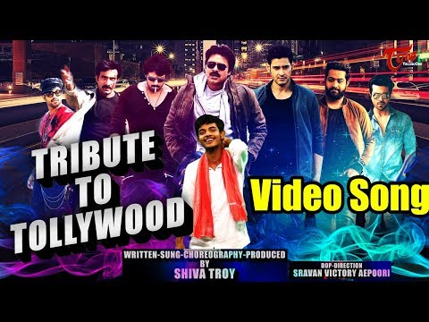 Tribute To Tollywood  || by Shiva Troy || Telugu Video Song 2017