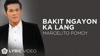 Bakit Ngayon Ka Lang - Marcelito Pomoy (Lyrics)