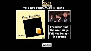Franz Ferdinand - Tell Her Tonight (Paul Sings)