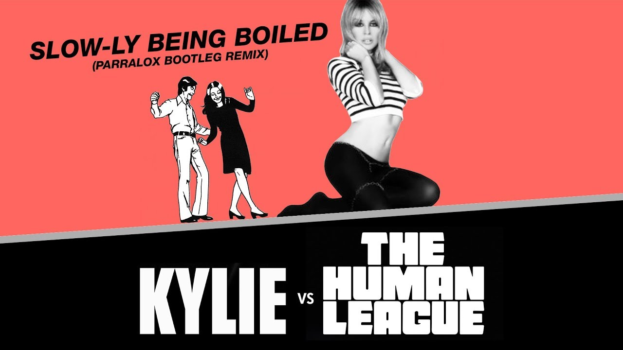 Kylie Minogue vs The Human League - Slow-ly Being Boiled (Parralox Remix)