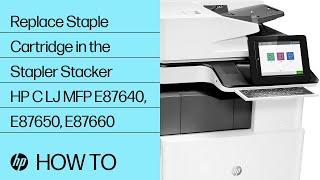 Replace Staple Cartridge in the Stapler Stacker HP Color LaserJet MFP E87640, E87650, E87660 Series
