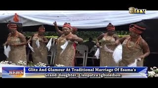Glitz and glamour at traditional marriage of Esama's grand daughter