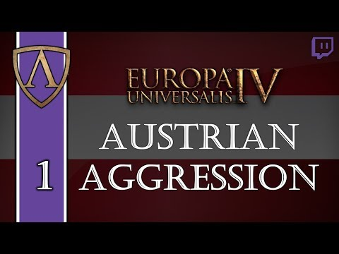 Let's Play Europa Universalis IV -- Austrian Aggression -- Part 1