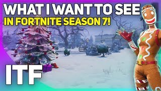 What I Want to See in Fortnite Season 7! (Fortnite Battle Royale)