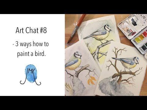 Art chat#8 - 3 ways how to paint a bird in watercolours.