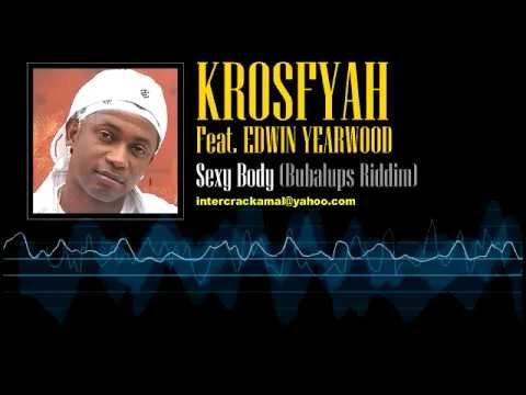 Krosfyah Feat. Edwin Yearwood - Sexy Body (Bubalups Riddim)
