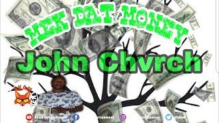 John Chvrch - Mek Dat Money - September 2018