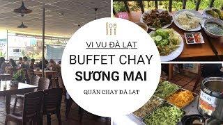 Buffet Chay Sương Mai - Quán Ăn Chay View Đẹp Tại Đà Lạt - Vi Vu Đà Lạt