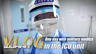Wuhan Vlog: One day with military medics in the ICU