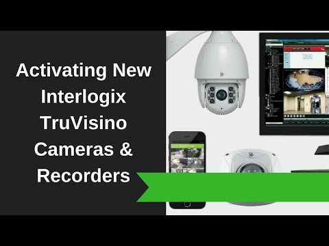 Activating New Interlogix TruVision Cameras & Recorders