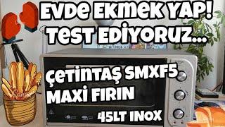 Çetintaş SMXF5 Maxi Fırın 45 Litre Inox Evde Ekmek Yap Test 2020!