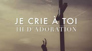 JE CRIE À TOI - 1h d'adoration au Piano l Musique de Méditation l Louanges l Intercession