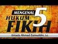 Ceramah Agama Islam: Mengenal 5 Hukum Fikih (Ustadz Ahmad Zainuddin, Lc.)