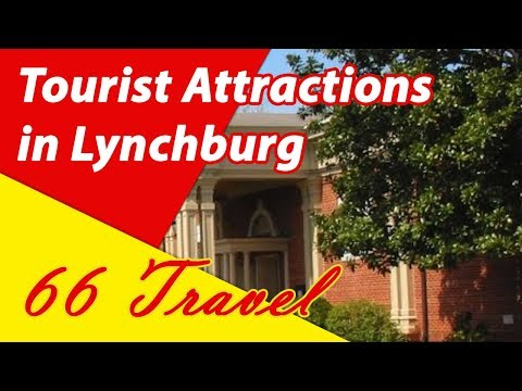 List 8 Tourist Attractions in Lynchburg, Virginia | Travel to United States