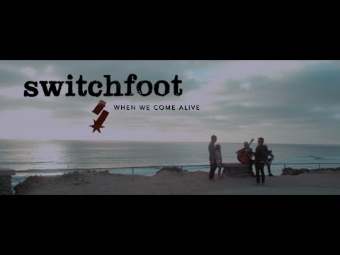 Switchfoot - When We Come Alive (Official Music Video)