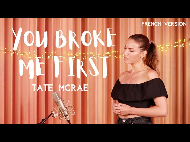 YOU BROKE ME FIRST ( FRENCH VERSION ) TATE MCRAE (SARA'H COVER )