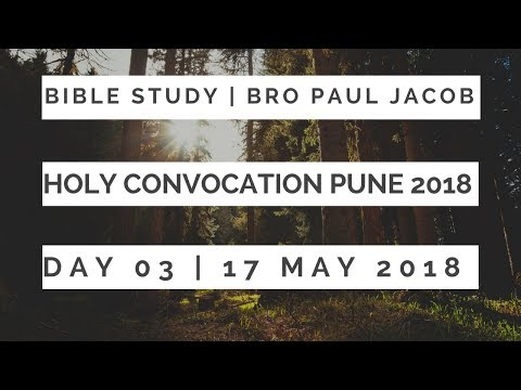 Day - 3 | Bible Study | Bro Paul Jacob | Holy Convocation Pune 17th May 2018