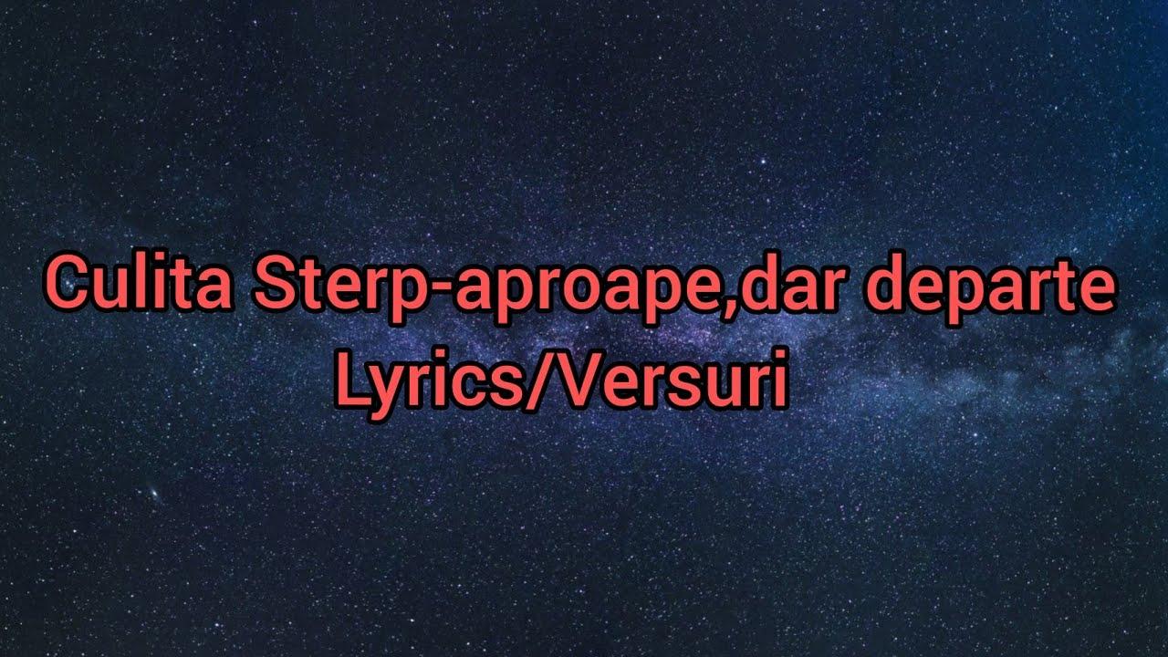 Culita Sterp-Aproape,dar departe[Lyrics/Versuri]