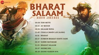 Bharat Salaam Audio Jukebox Best Patriotic Songs Teri Mitti Ae Watan Bharat Shubh Din& More