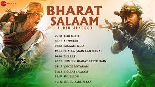 Bharat Salaam - Full Album | Best Patriotic Songs - 2021 | Teri Mitti, Ae Watan, Bharat, & More