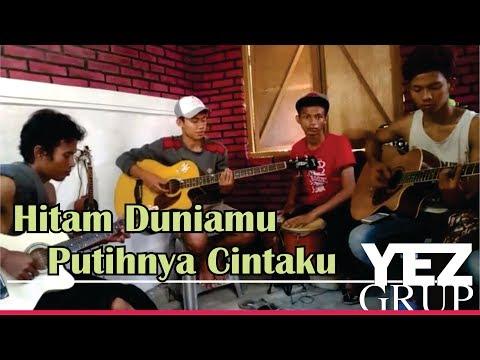 HITAM DUNIAMU PUTIHNYA CINTAKU - Jhonny Iskandar (Covered by YEZ Grup)