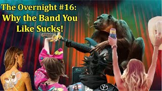 The Overnight #16: Why the Band You Likes Sucks!