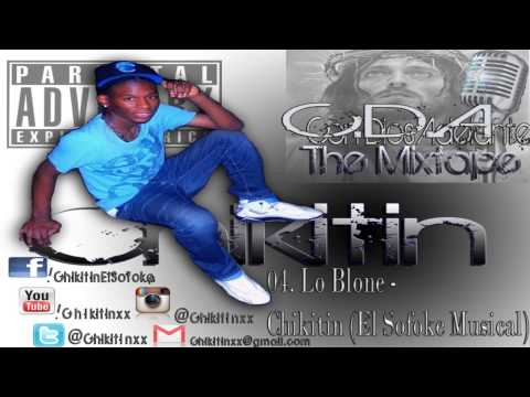 04. Lo Blone - Chikitin (El Sofoke Musical) | C.D.A The Mix