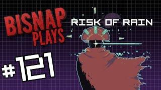 Bisnap Plays Risk of Rain - Episode 121