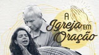 A Igreja em Oração -  Pr. Djard Cadais. 2ª Parte