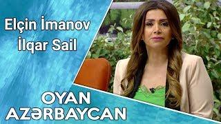 Oyan Azərbaycan (Elçin İmanov İlqar Sail) 16.04.2017