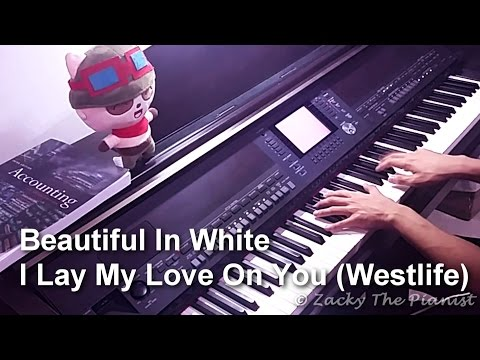 Beautiful In White // I Lay My Love On You (By Westlife) (Piano Arrangement)