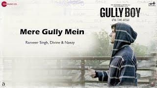 Mere Gully Mein | Ranveer Singh | Divine | Naezy